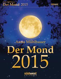 Der Mond 2015 - Das Wissen für jeden Tag / Text-Abreißkalender von Anna Mühlbauer