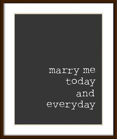 Marry Me Today and Everyday Customizable with Wedding Date