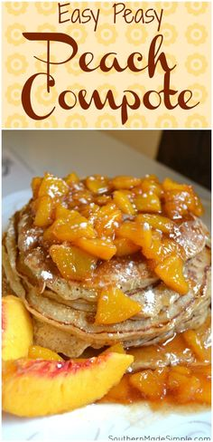 Peach Compote - the perfect way to make a sweet juicy peach even sweeter! Perfect over a tall stack of pancakes or over a fresh slice of poundcake!