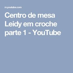 Centro de mesa Leidy em croche parte 1 - YouTube