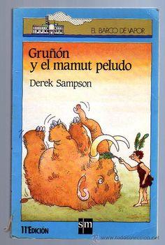 Gruñón y el mamut peludo, de Derek Sampson. Uno de los libros que recuerdo con más cariño de mi infancia. Narra la historia de Gruñón, un cromagnon muy poco sociable que vive apartado por culpa de su caracter y sufre las travesuras de un mamut muy particular. Diría que incluso los adultos se divertirían con este libro.