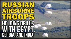 RUSSIAN AIRBORNE TROOPS HOLDING DRILLS WITH EGYPT, SERBIA, AND INDIA