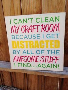 My sister sent me this while I was in the middle of trying to clean my craft room, lol!