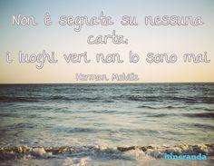 """""""Non è segnata su nessuna carta: i luoghi veri non lo sono mai."""" Herman Melville  #melville #ituoiluoghi #quote #itineranda #citazioni #viaggio #travel #scrittori #writer"""