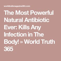 The Most Powerful Natural Antibiotic Ever: Kills Any Infection in The Body! » World Truth 365