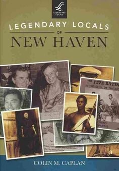 Legendary Locals of New Haven: Connecticut