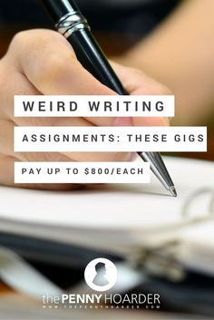 I asked some of the writers who read my blog to tell me about their weirdest writing gigs, including how they found them and how much they got paid. If you�re still worried you can�t make money writing about your unusual or out-there experience, you won�t