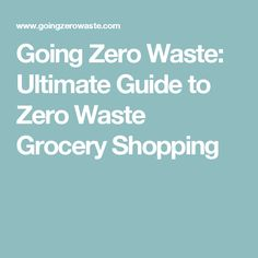 Going Zero Waste: Ultimate Guide to Zero Waste Grocery Shopping