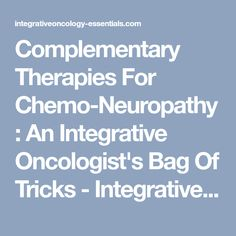 Complementary Therapies For Chemo-Neuropathy: An Integrative Oncologist's Bag Of Tricks - Integrative Oncology Essentials