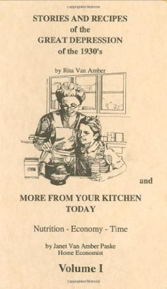Stories and Recipes of the Great Depression of the 1930′s and More From Your Kitchen Today, Vol.  1 This book is definitely an interesting read. This has very simple recipes but some are a little confusing, they make sense if you know what you're doing. The stories are entertaining. $14.80