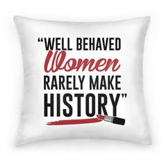Well Behaved Women Rarely Make History (pillow) #pillow #feminism #women #cute #history #famous #quote