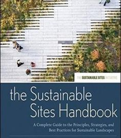 The Sustainable Sites Handbook: A Complete Guide To The Principles Strategies And Best Practices For Sustainable Landscapes PDF