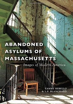 Abandoned Asylums of Massachusetts (Images of Modern America) Tammy Rebello, L. Blanchard 1467115541 9781467115544 Abandoned Asylums of Massachusetts (Images of Modern America) Abandoned Buildings, Abandoned Property, Abandoned Asylums, Old Buildings, Abandoned Places, Abandoned Vehicles, Abandoned Hospital, Haunted Places, Scary Places