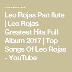 Leo Rojas Pan flute   Leo Rojas Greatest Hits Full Album 2017   Top Songs Of Leo Rojas - YouTube