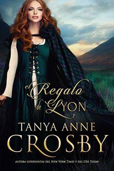 El Regalo de Lyon de [Anne Crosby, Tanya] Highlanders, Dating Apps, Romance Novels, Saga, My Books, Live, Wattpad Books, Romance Books, Historical Romance