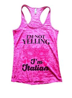 I'M NOT YELLING I'm Italian Burnout Tank Top By Funny Threadz