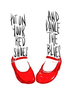Life in Black & White with a touch of Red | Dance the blues in your new red shoes.