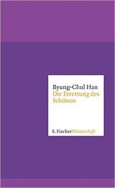 Die Errettung des Schönen (Fischer Wissenschaft): Amazon.de: Byung-Chul Han: Bücher