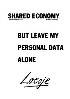 shared economy  but leave my personal data alone #Loesje #quote #poster #streetart #art #poetry #writing #words #creative #international #poem #lyric #photography #freedom #Loesjeinternational