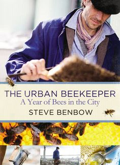 Prize draw: win The Urban Beekeeper by Steve Benbow, plus a jar of honey made by his bees Beekeeping Books, He Hive, Uk Bees, Bee City, Learning Theory, Beloved Book, Save The Bees, Bee Happy, Book Nooks