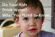 Do your kids drink water? What you need to know...