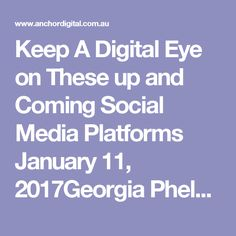 Keep A Digital Eye on These up and Coming Social Media Platforms in 2017. Don't write off the smaller up and coming sites, you might pioneer a new strategy and be one of the first businesses to capitalize on the next big thing in social media.
