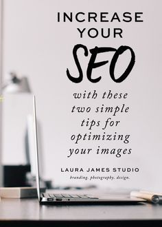 Increase the SEO of your images with two simple steps. BONUS: You'll already have your Pinterest description written too! - Laura James Studio