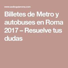 Billetes de Metro y autobuses en Roma 2017 – Resuelve tus dudas
