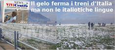 Gelata, fermi i treni d'Italia ma non le italiotiche lingue