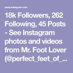 18k Followers, 262 Following, 45 Posts - See Instagram photos and videos from Mr. Foot Lover (@perfect_feet_of_ig)