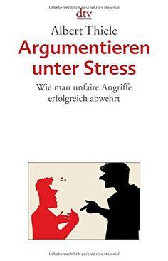 Argumentieren unter Stress: Wie man unfaire Angriffe erfolgreich abwehrt von Albert Thiele Job 1, Stress, What To Read, Motivation, Free Books, Books To Read, Psychology, Coaching, Positivity