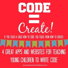 Code=Create! Four great apps and websites for teaching young children to write code.