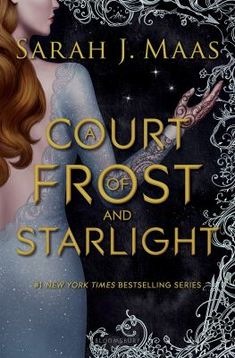 Court of frost and starlight by Sarah J. Maas. (New York : Bloomsbury, 2018).