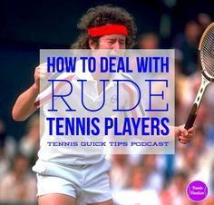 How to Deal with Rude, Obnoxious and Annoying Tennis Players eTennisLeague.com…