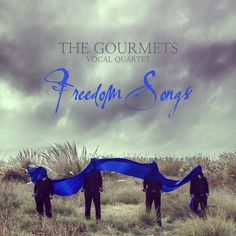 The Gourmets Vocal Quartet - Freedom Songs NEW ALBUM 2016   Art Photography & Cover design by Javier Cortina