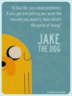 Adventure Time - To Live Life, You Need Problems. Pretty deep for Adventure Time New Quotes, Quotes For Kids, Quotes To Live By, Funny Quotes, Life Quotes, Inspirational Quotes, Qoutes, Cartoon Quotes, Funny Facts