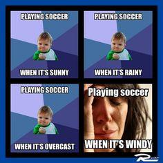 Soccer Weather: Sunny > Rainy > Overcast > Everything Else > Windy #soccer #meme