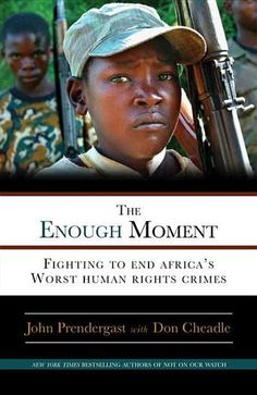 Freedom to stop genocide, rape, and child soldierdom.....The Enough Moment: Fighting to End Africa's Worst Human Rights Crimes by John Prendergast with Don Cheadle -