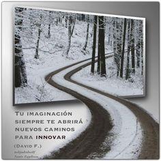 """Tu imaginación siempre te abrirá nuevos caminos para innovar"". (David F.) http://alejandrodavidfo.blogspot.com"