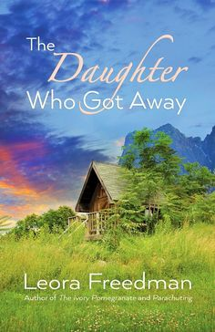 The Daughter Who Got Away by Leora Freedman, coming Fall 2015