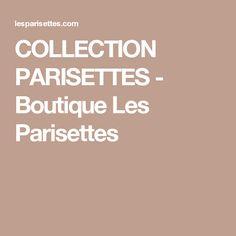 COLLECTION PARISETTES - Boutique Les Parisettes