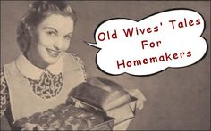 Old Wives' Tales For Homemakers..