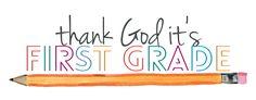 Thank God It's First Grade!