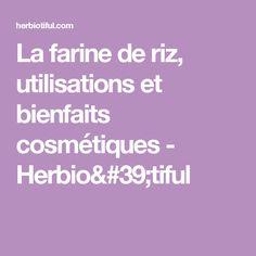 La farine de riz, utilisations et bienfaits cosmétiques - Herbio'tiful