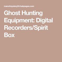 Ghost Hunting Equipment: Digital Recorders/Spirit Box