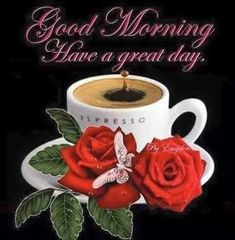 Good Morning Have A Great Day Quote With Coffee And Roses morning good morning morning quotes good morning quotes morning quote good morning quote beautiful good morning quotes good morning wishes good morning quotes for family and friends Good Morning Snoopy, Good Morning Funny, Good Morning Coffee, Good Morning Love, Good Morning Wishes, Morning Morning, Morning Pics, Morning Blessings, Great Day Quotes