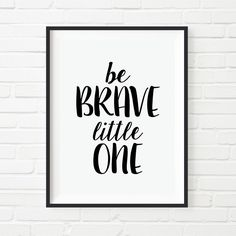 """Inspirational Poster """"Be Brave Little One"""" Nursery Decor Motivational Quote Typography Poster Art Print Typographic Nursery Art by TheRetroInc on Etsy https://www.etsy.com/listing/229301985/inspirational-poster-be-brave-little-one"""