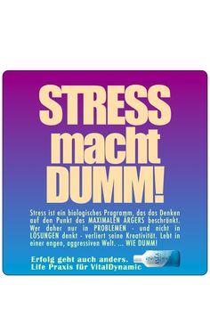 Es ist eine uralte Geschichte: Stress ist Kampf und wer immer nur kämpft ... verliert! Und das ist doch ziemlich DUMM!