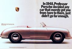 "Porsche: Accept no substitute. ""In Professor Porsche decided any car that merely got you from here to there, just didn't go far enough. Porsche Classic, Bmw Classic Cars, Porsche 911, Porsche Carrera, Porsche Panamera, Vintage Advertisements, Vintage Ads, Mercedes Benz, Chevy Trucks"