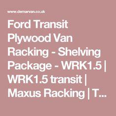 Ford Transit Plywood Van Racking - Shelving Package - WRK1.5   WRK1.5 transit   Maxus Racking   Timber Shelving   Demar UK - Van Storage Solutions   Van Roof Racks   Van Roof Bars   Van Shelving   Pipe Tubes & Carriers   Demar UK Ltd